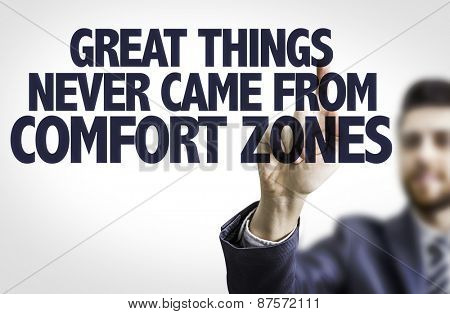 Business man pointing the text: Great Things Never Came From Comfort Zone