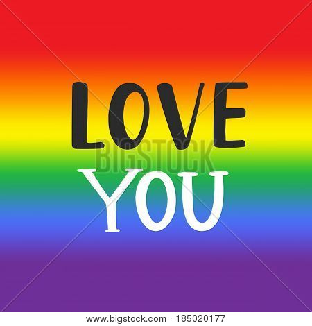 Love you. Gay pride emblem with hand written lettering on a rainbow spectrum flag background. Poster, placard, t shirt print vector design