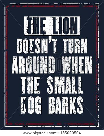 Inspiring motivation quote with text The Lion Does Not Turn Around When The Small Dog Barks. Vector typography poster design concept. Distressed old metal sign texture.