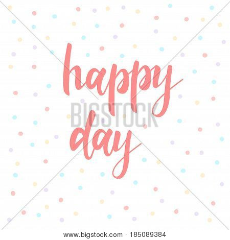 Happy Day. Abstract Lettering For Card, Invitation, T-shirt