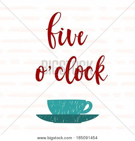 Five O'clock. Handwritten 5 O'clock Lettering And Hand Drawn Cup