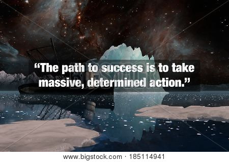 Inspirational Typographic Quote - The path to success is to take massive determined action.