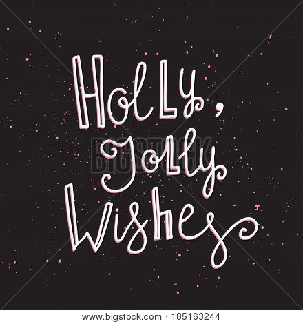 Merry Christmas and New year card. Vector Holiday Illustration with Lettering label on the confetti background. Hand drawn greeting card with stylish lettering - Holly Jolly wishes.