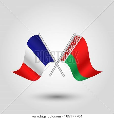 vector two crossed french and belarusian flags on silver sticks - symbol of france and belarus