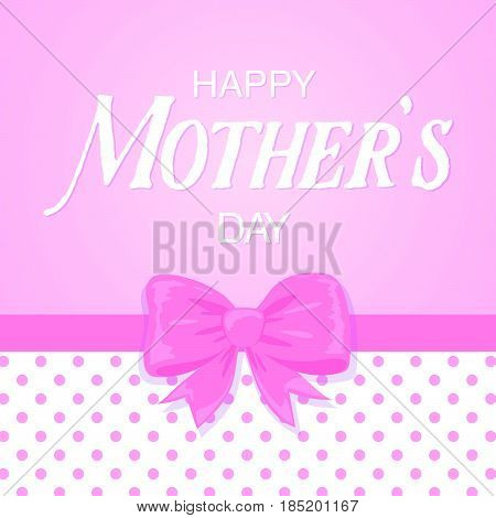 Happy Mother's Day Card With A Bow, Polka Dot Pattern And Lettering.