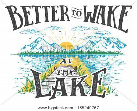Better to wake at the lake. Lake house decor sign in vintage style. Lake sign for rustic wall decor. Lakeside living cabin cottage hand-lettering quote. Vintage typography illustration