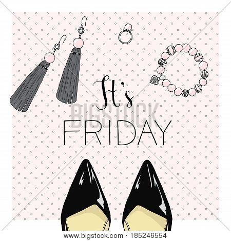 A poster with the inscription It s friday and female shoes and jewelry.
