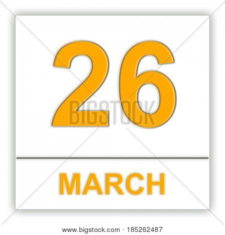 March 26. Day on the calendar. 3D illustration