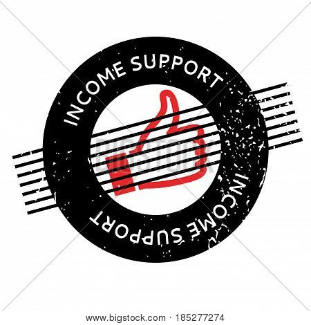 Income Support rubber stamp. Grunge design with dust scratches. Effects can be easily removed for a clean, crisp look. Color is easily changed.