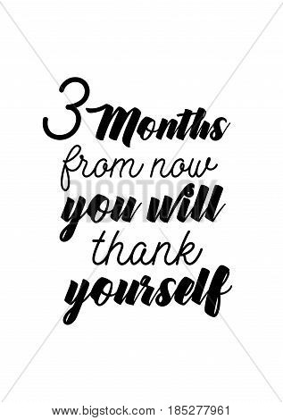 Lettering quotes motivation about life quote. Calligraphy Inspirational quote. 3 Months from now, you will thank yourself.