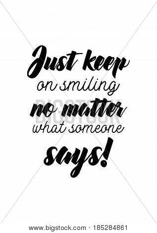 Lettering quotes motivation about life quote. Calligraphy Inspirational quote. Just keep on smiling no matter what someone says!.