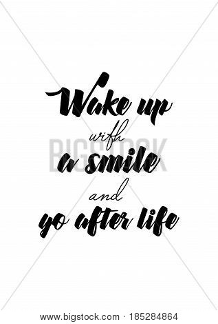 Lettering quotes motivation about life quote. Calligraphy Inspirational quote. Wake up with a smile and go after life.