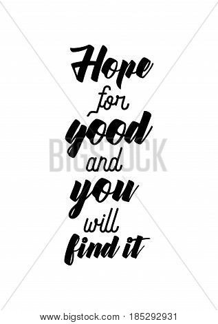 Lettering quotes motivation about life quote. Calligraphy Inspirational quote. Hope for good, and you will find it.