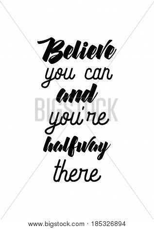 Lettering quotes motivation about life quote. Calligraphy Inspirational quote. Believe you can and you're halfway there.