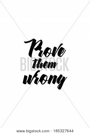 Lettering quotes motivation about life quote. Calligraphy Inspirational quote. Prove them wrong.