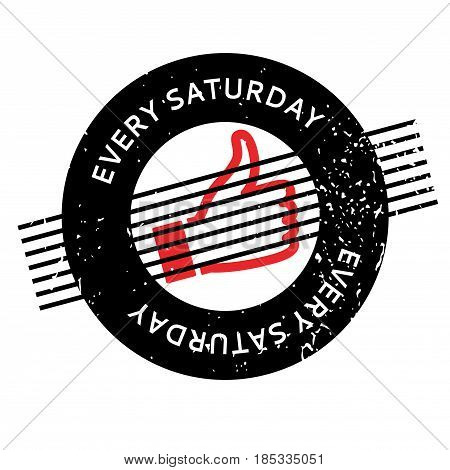 Every Saturday rubber stamp. Grunge design with dust scratches. Effects can be easily removed for a clean, crisp look. Color is easily changed.