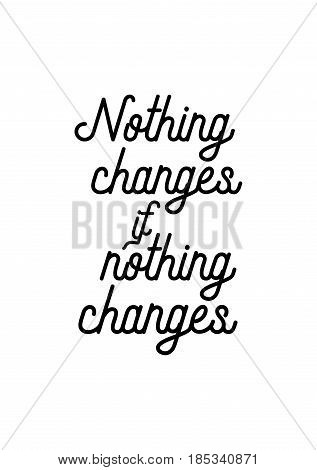 Lettering quotes motivation about life quote. Calligraphy Inspirational quote. Nothing changes if nothing changes.
