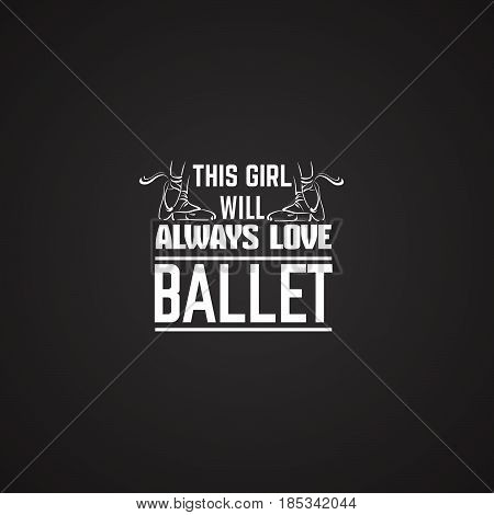 Quote typographical background about ballet with illustration of pointe shoes in hand drawn line style. Vector template for card banner and poster