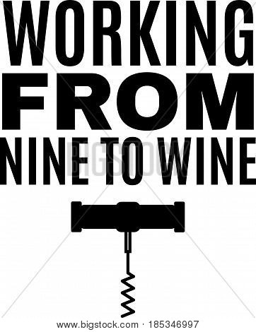 Working from nine to wine. Quote typographical background about wine with illustration of corkscrew . Template for card poster and banner in vintage style.