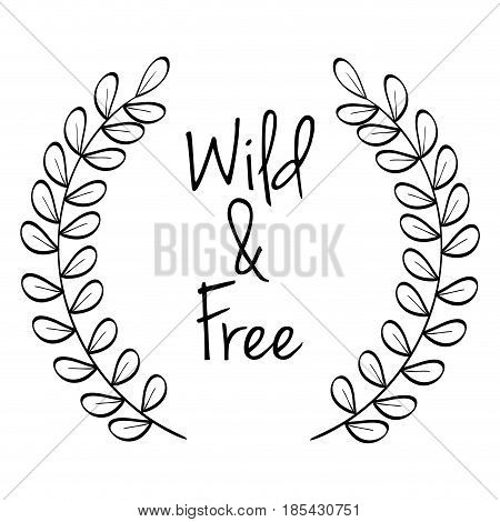 Hand-drawn wild and free sign with leaves over white background. Vector illustration.