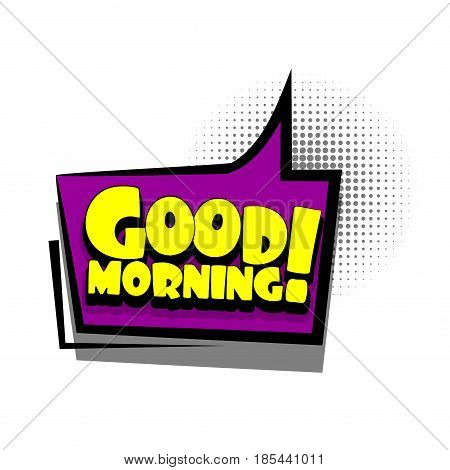 Lettering greeting good morning. Comics book text balloon. Bubble icon speech phrase. Cartoon font label offer tag expression. Sounds vector effect halftone illustration.
