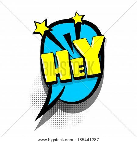 Lettering HEY, greeting. Comics book text balloon. Bubble icon speech phrase. Cartoon font label offer tag expression. Sounds vector effect halftone illustration.
