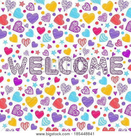Handdrawn inscription welcome with colorful hearts on white background.Vector illustration.