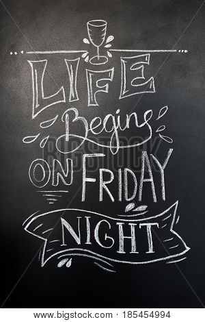 Chalk hand-drawn lettering. Life begins on friday night, inscription for prints and posters, menu design, invitation and greeting cards. Calligraphic and typographic design collection. Fun quote about friday and weekend, office motivation quote
