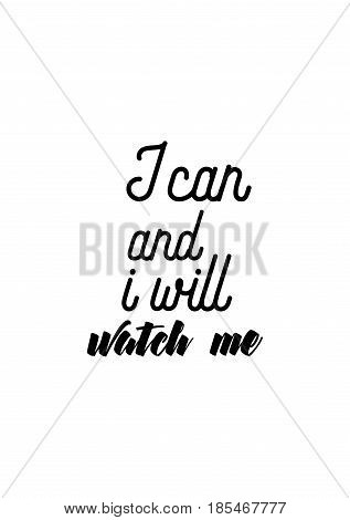 Lettering quotes motivation about life quote. Calligraphy Inspirational quote. I can and i will, watch me.
