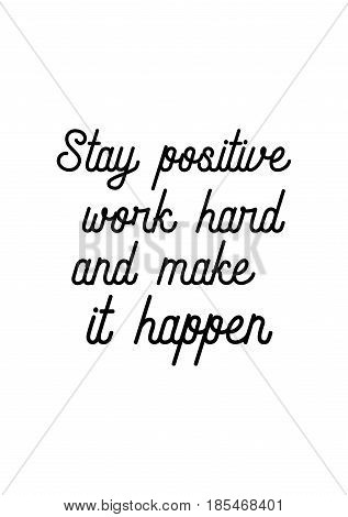 Lettering quotes motivation about life quote. Calligraphy Inspirational quote. Stay positive, work hard, and make it happen.