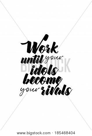 Lettering quotes motivation about life quote. Calligraphy Inspirational quote. Work until your idols become your rivals.