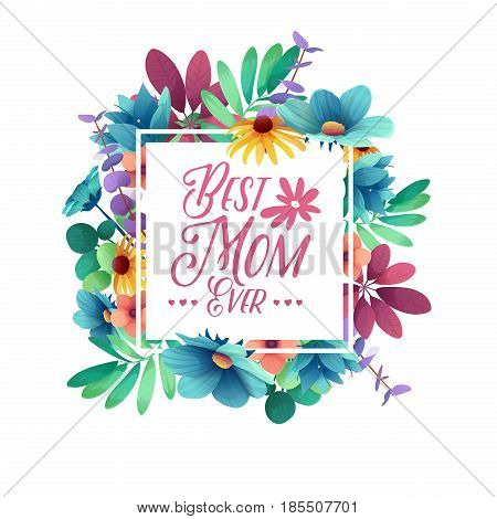 Template designt banner Best mom ever. Square poster for happy mother's day holiday with flower decoration.  Square layout on natural, floral background. Vector