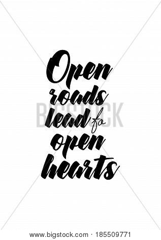 Lettering quotes motivation about life quote. Calligraphy Inspirational quote. Open roads lead to open hearts.