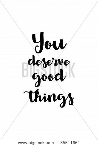 Lettering quotes motivation about life quote. Calligraphy Inspirational quote. You deserve good things.