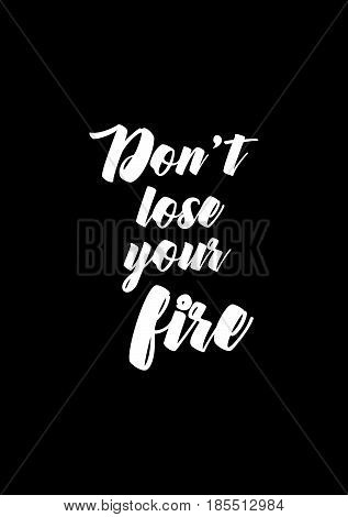 Lettering quotes motivation about life quote. Calligraphy Inspirational quote. Don't lose your fire. poster