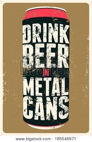 Drink Beer in Metal Cans. Typography vintage grunge beer poster. Retro vector illustration.