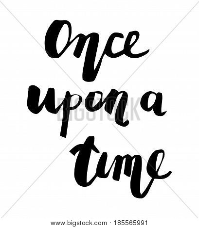 Vector hand drawn motivational and inspirational quote - Once upon a time. Modern brush lettering style. Calligraphic poster