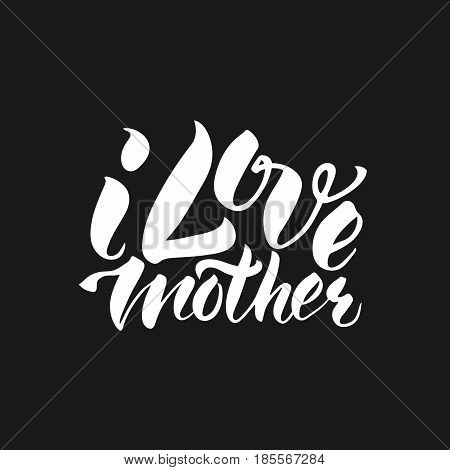 I Love mother T-shirt print. Cute badge. Hand lettering and calligraphy for designs: t-shirts baner poster greeting cards. Vector brush typography illustration