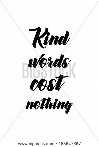 Lettering quotes motivation about life quote. Calligraphy Inspirational quote. Kind words cost nothing.
