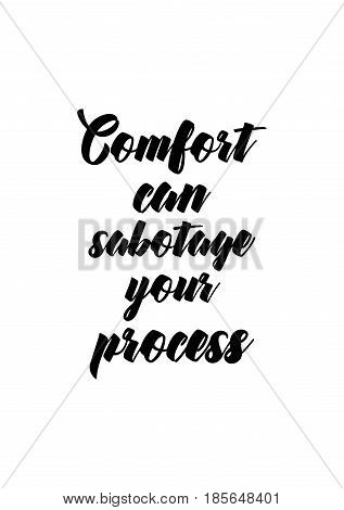 Lettering quotes motivation about life quote. Calligraphy Inspirational quote. Comfort can sabotage your process.