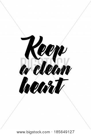 Lettering quotes motivation about life quote. Calligraphy Inspirational quote. Keep a clean heart.