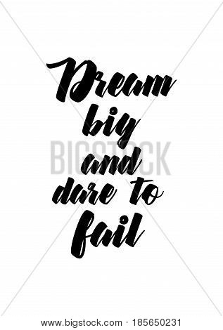 Lettering quotes motivation about life quote. Calligraphy Inspirational quote. Dream big and dare to fail.