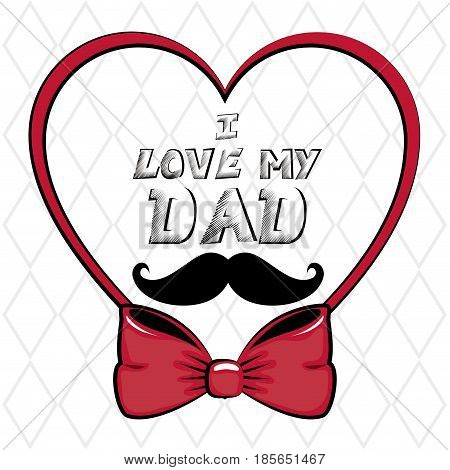 I love my dad sign with heart, mustache and bowtie over white geometric background. Vector illustration.