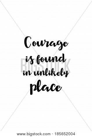 Lettering quotes motivation about life quote. Calligraphy Inspirational quote. Courage is found in unlikely place.