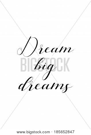Lettering quotes motivation about life quote. Calligraphy Inspirational quote. Dream big dreams.