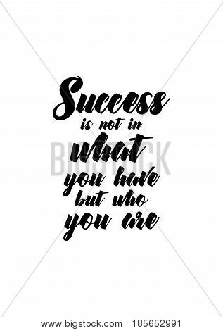 Lettering quotes motivation about life quote. Calligraphy Inspirational quote. Success is not in what you have, but who you are.