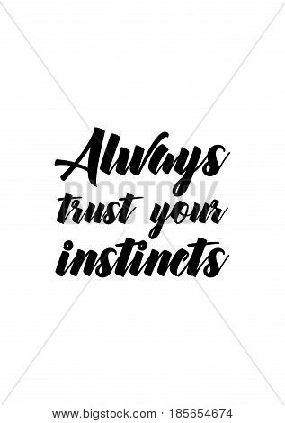 Lettering quotes motivation about life quote. Calligraphy Inspirational quote. Always trust your instincts.
