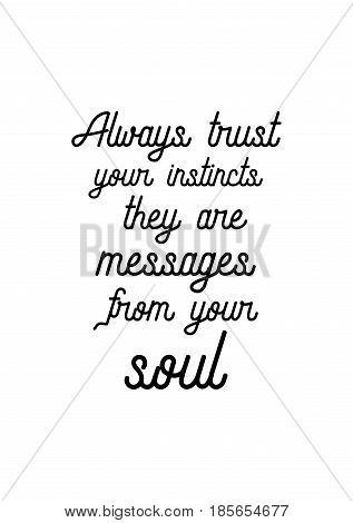 Lettering quotes motivation about life quote. Calligraphy Inspirational quote. Always trust your instincts they are messages from your soul.
