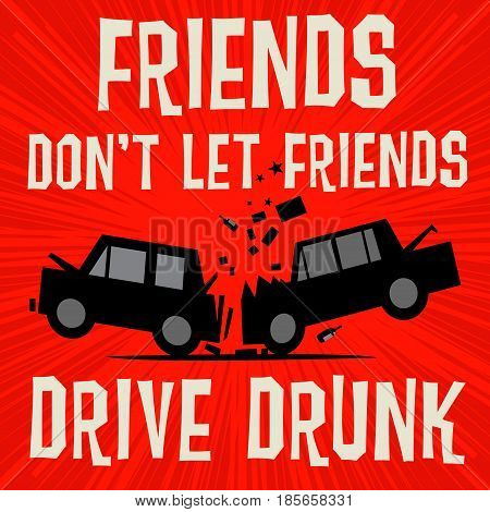 Poster concept with car crash and text Friends dont let Friends Drive Drunk vector illustration