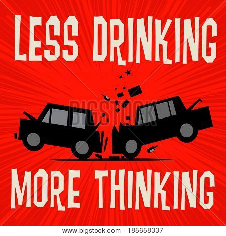 Poster concept with car crash and text Less Drinking More Thinking vector illustration